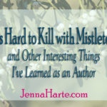 It's Hard to Kill with Mistletoe and Other Things I've Learned as an Author