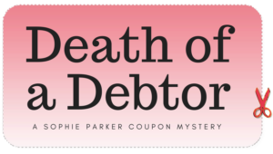 Death of a Debtor: A Sohpie Parker Coupon Mystery